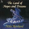 Mike Rowland - The Land Of Hopes And Dreams