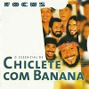 Chiclete Com Banana - Focus - O Essencial De Chiclete Com Banana
