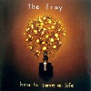 Fray (The) - How To Save A Life
