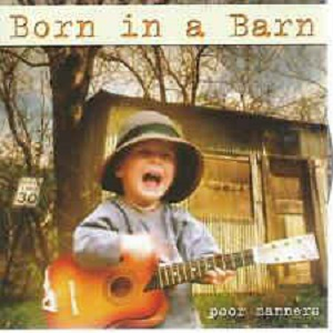 Born In A Barn - Poor Manners