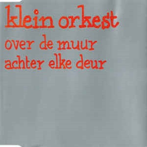 Klein Orkest - Over De Muur / Achter Elke Deur (2 Tracks Cd-Mini-Single)