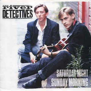 River Detectives (The) - Saturday Night Sunday Morning