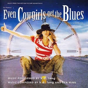 K. D. Lang - Music From The Motion Picture Soundtrack Even Cowgirls Get The Blues
