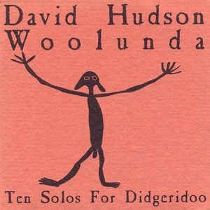 David Hudson - Woolunda (Ten Solos For Didgeridoo)