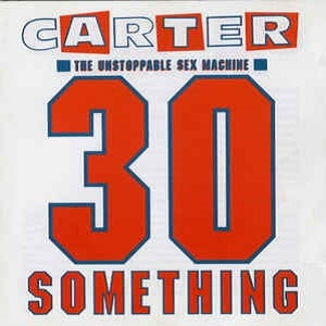 Carter The Unstoppable Sex Machine - 30 Something