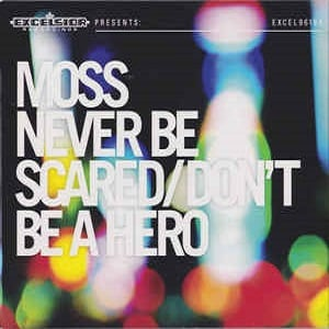 Moss - Never Be Scared / Don't Be A Hero