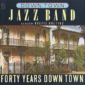 Down Town Jazz Band (The) - Forty Years Down Town