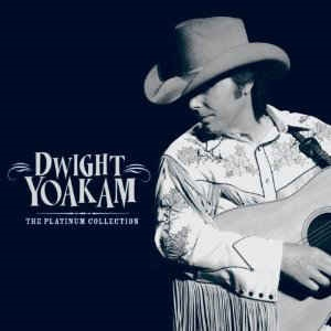 Dwight Yoakam - The Platinum Collection