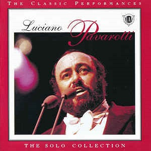 Luciano Pavarotti - The Classic Performances - The Solo Collection