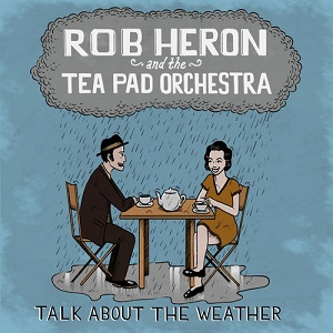 Rob Heron And The Tea Pad Orchestra - Talk About The Weather