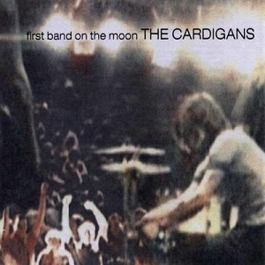 Cardigans (The) - First Band On The Moon