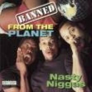Nasty Niggas - Banned From The Planet