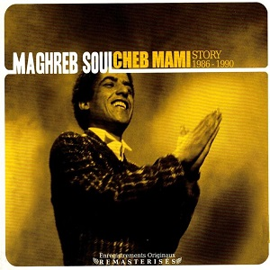 Cheb Mami - Maghreb Soul - Cheb Mami Story 1986-1990